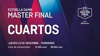 Cuartos de final femeninos Jueves - Estrella Damm Master Final 2018