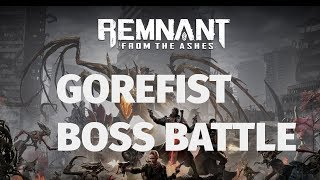 Remnant: From The Ashes - Gorefist Boss Battle
