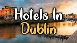 Best Hotels In Dublin, Ireland - Hotels In Dublin Worth Visiting
