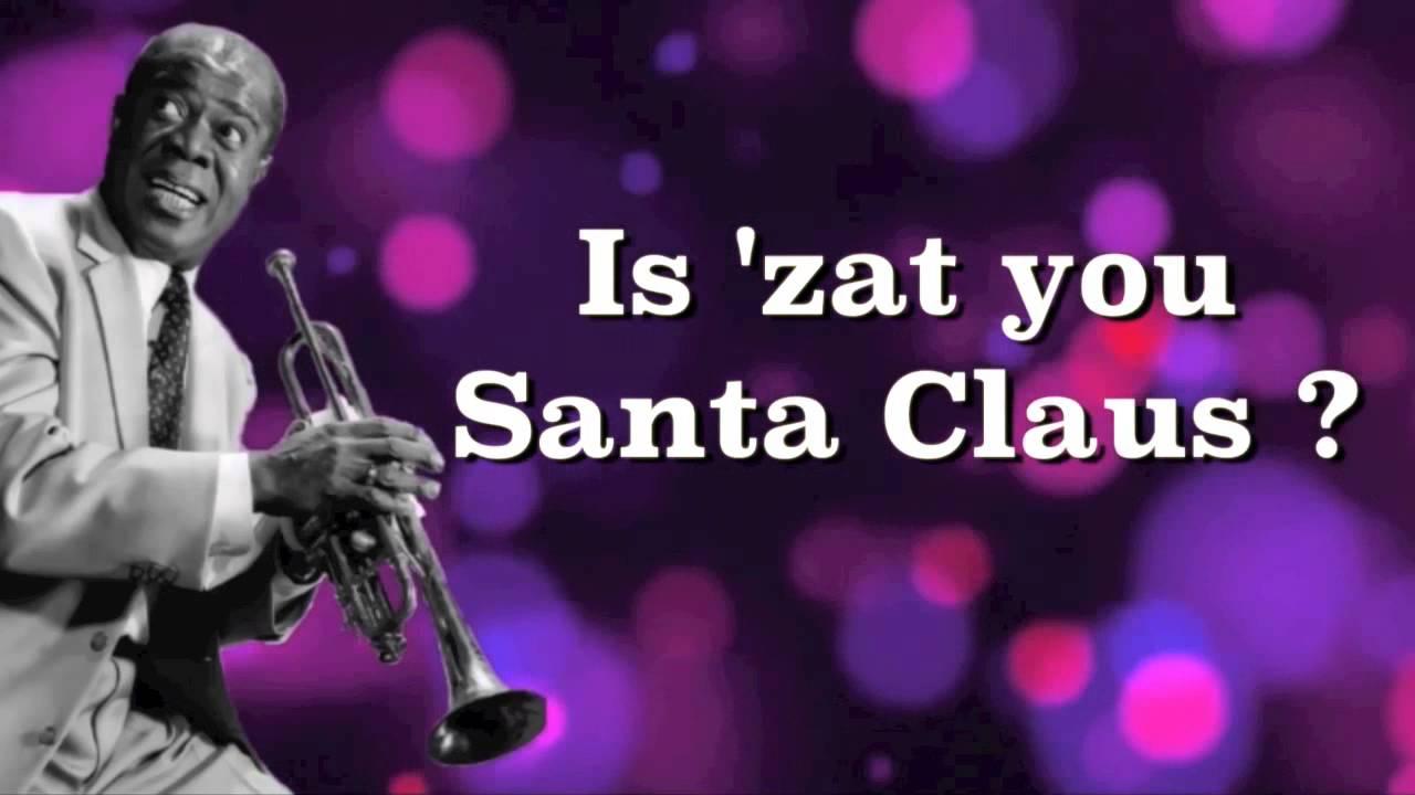 Zat You Santa Claus Louis Armstrong With Lyrics Youtube