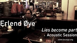 #660 Erlend Øye - Lies become part (Acoustic Session)