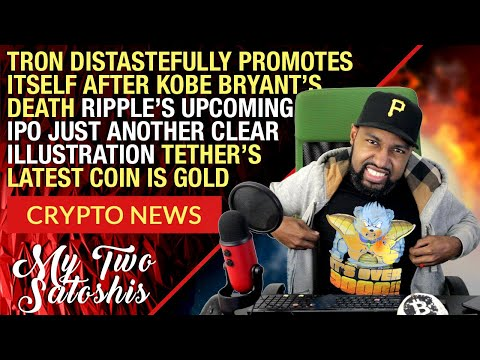 crypto-news:-tron-looks-to-capitalize-from-kobe-bryant's-death-smh-|-tether-gold?-|-ripple-ipo