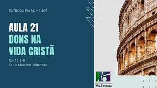 EBD - ROMANOS- Aula 21 - Dons na Vida Cristã - Rm 12.3-8 - 08-11-2020