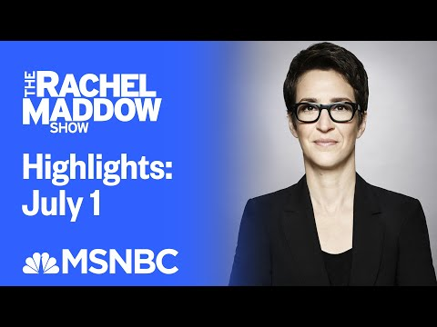 Watch Rachel Maddow Highlights: July 1 | MSNBC