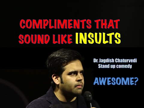 Compliments that sound like insults - Doctor Jagdish Chaturvedi: Stand up comedy India
