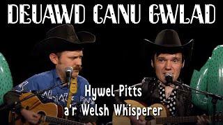 HyWelsh: Deuawd Canu Gwlad – cân gan Hywel Pitts a'r Welsh Whisperer