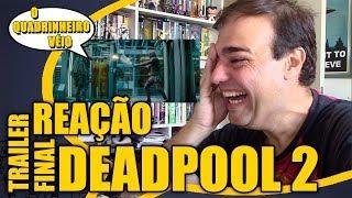 DEADPOOL 2 - Reação ao Trailer Final - O Quadrinheiro Véio (oQV)