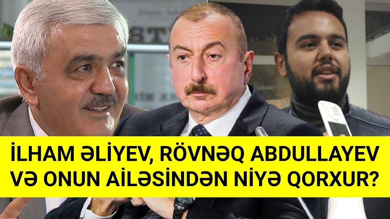 İlham Əliyev, Rövnəq Abdullayevdən niyə qorxur.?!