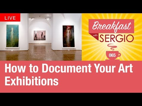 How to Document Your Art Exhibitions. Breakfast 🍳 with Sergio #65