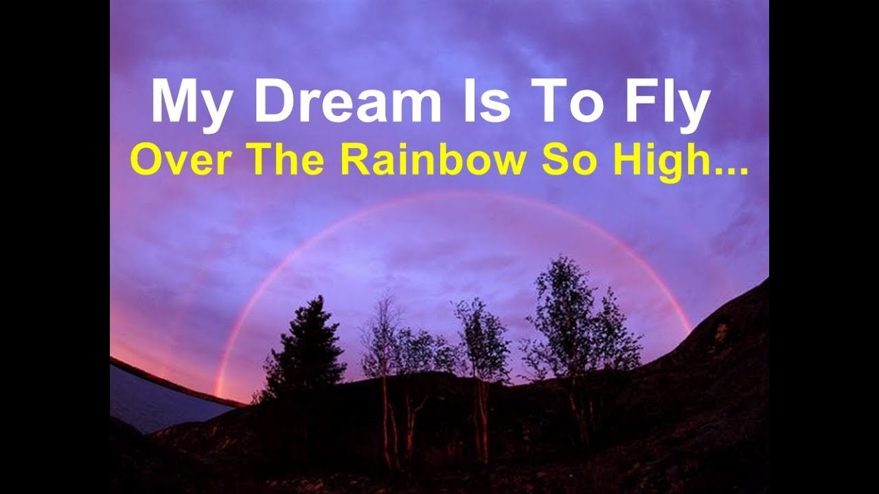 My Dream Is To Fly Over The Rainbow - YouTube