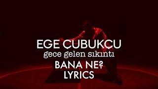 Ege Çubukçu - Bana Ne (Lyrics)