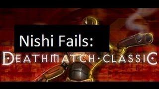 Nishi Fails - Map Exploring - Deathmatch Classic
