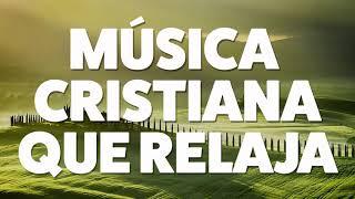 MUSICA CRISTIANA QUE RELAJA 2019 [AUDIO OFICIAL]
