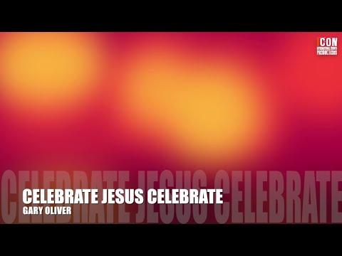 CELEBRATE JESUS CELEBRATE - Gary Oliver [HD]
