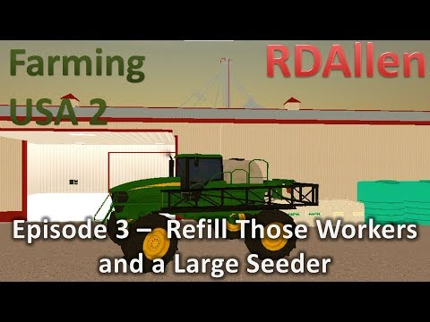 Farming USA 2 E3 - Refill Those Workers and a Large Seeder!