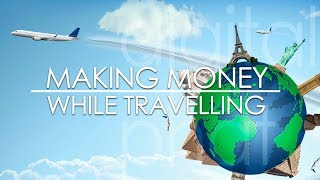 Here is How to make money while traveling the world!