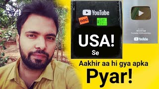 USA Se Akhir AA Hi Gya Apka Pyar! Youtube   Silver Play Button!