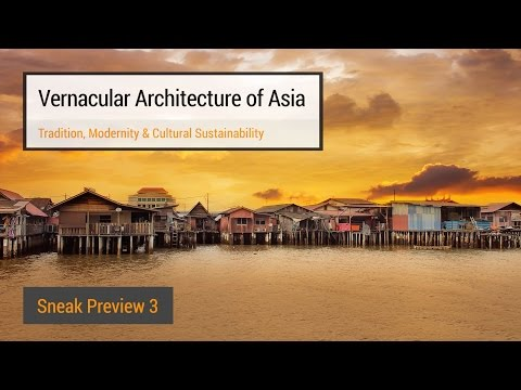 Vernacular Architecture of Asia - Sneak Preview (Week 3)