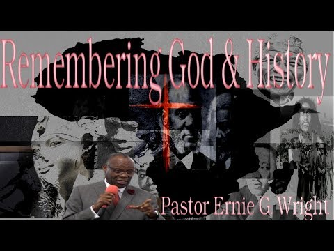 Remembering God and History  - Pastor Ernie G. Wright