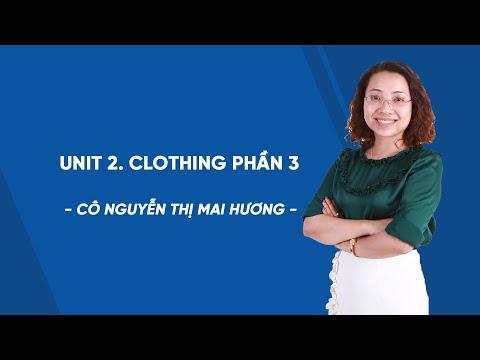 Unit 2. Clothing phần 3 - Tiếng Anh 9 - Cô Nguyễn Thị Mai Hương - HOCMAI
