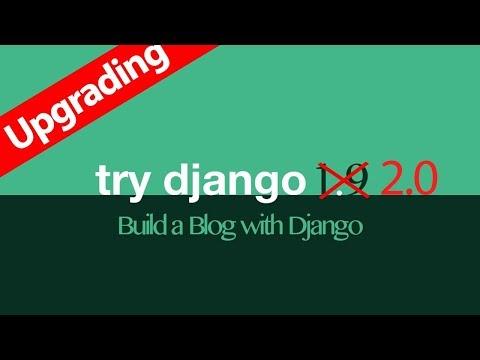UPGRADE Try Django 1.9 to Django 2.0 // DJANGO TUTORIAL