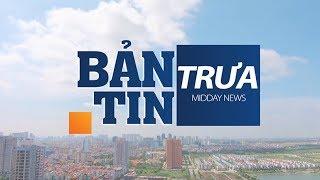 Bản tin trưa ngày 1/9/2018 | VTC Now