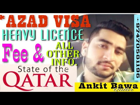 Qatar: Azad Visa/ Heavy Licence/ Fee and All essential INFORMATION for Freshers By: Ankit Bawa