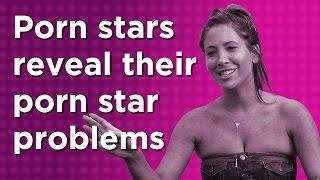 Porn Stars Reveal their Porn Star Problems
