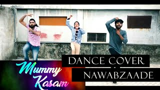 Mummy Kasam Video | Nawabzaade | Dance Choreography | Dharmesh | Puneet | Raghav | Alok Kacher