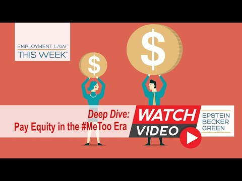 Employment Law This Week® – Pay Equity in the #MeToo Era – Deep Dive Episode
