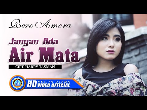 Rere Amora - JANGAN ADA AIR MATA ( Official Music Video ) [HD]