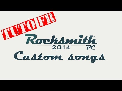 TUTO FR: Installer des Custom Songs sur Rocksmith 2014 PC