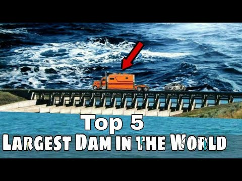 Top 5 Largest Dam in the World (2018)Plenty facts |largest & Longest Dam in the world |Plenty facts
