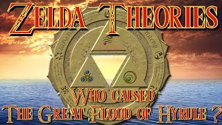 Zelda Theories~Who caused the Great Flood of Hyrule?