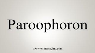 How To Say Paroophoron