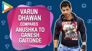 "Varun Dhawan: ""Anushka Sharma behaves like Ganesh Gaitonde (Sacred Games)  sometimes"""