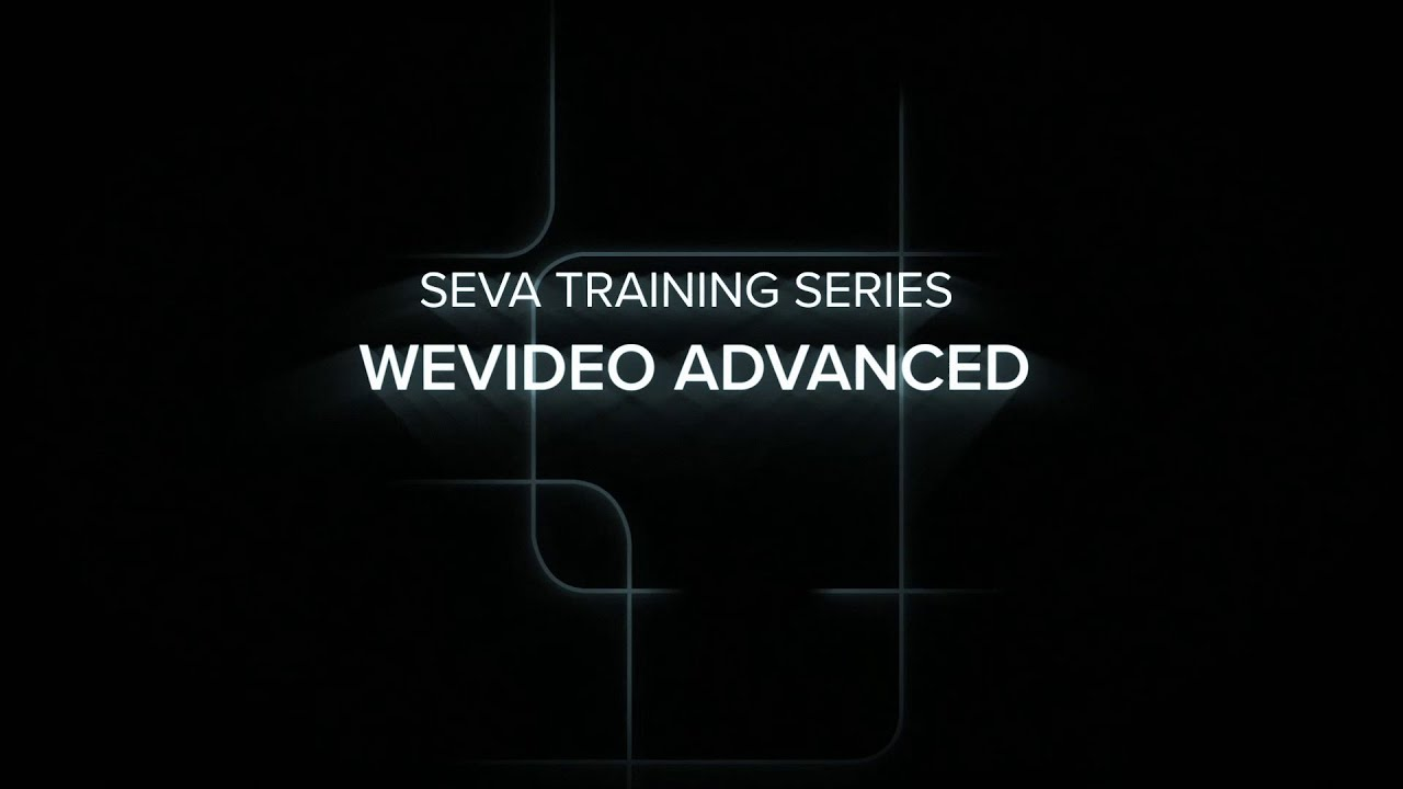 SEVA Summer Training: WeVideo Advanced