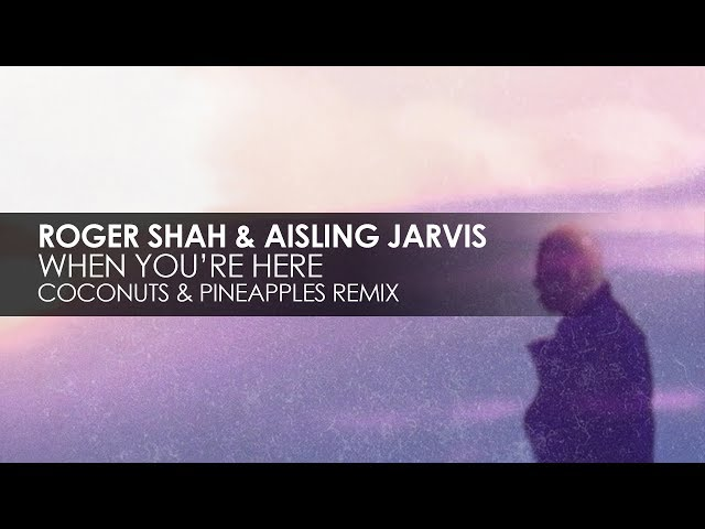 Roger Shah & Aisling Jarvis - When You're Here (Coconuts & Pineapples Remix)