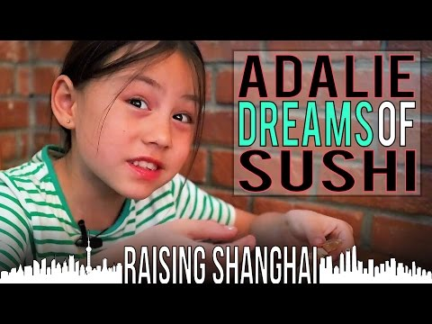 ADALIE DREAMS OF SUSHI | RAISING SHANGHAI