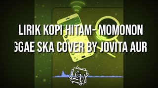 Download Mp3 Lirik Kopi Hitam- Momonon - Reggae Ska Cover By Jovita Aurel  Lyric Video
