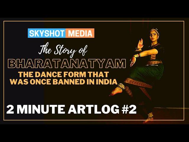 The Interesting Story of Bharatanatyam | 2 Minute Artlog #2