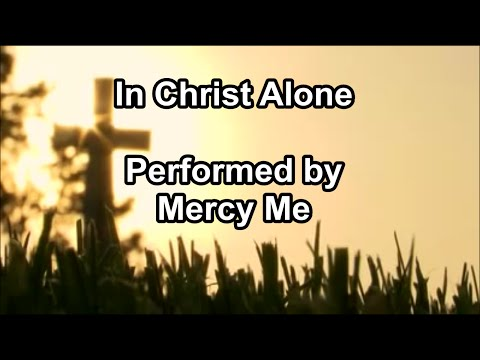 In Christ Alone -  Mercy Me  (Lyrics)