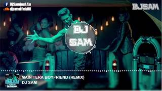MAIN TERA BOYFRIEND - REMIX -  DJ SAM