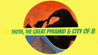 Thoth, the Great Pyramid and the City of 8