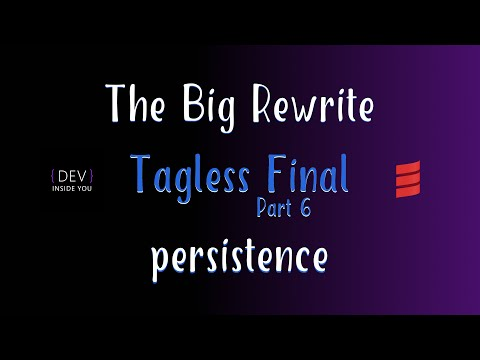 Tagless Final - Part 6 - persistence (The Big Rewrite)