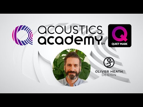 Acoustics Academy by Quiet Mark Masterclass with Oliver Heath, Oliver Heath Design