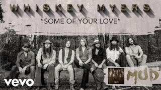 Whiskey Myers - Some of Your Love (Audio)