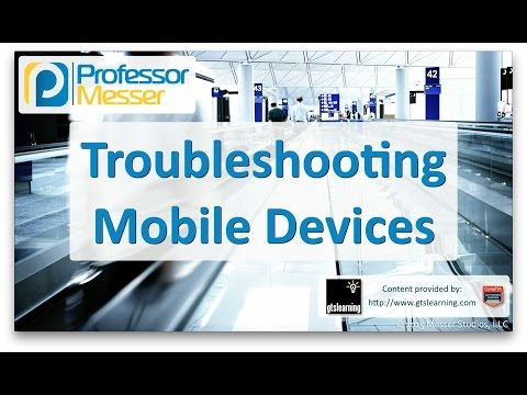 Troubleshooting Mobile Devices - CompTIA A+ 220-901 - 4.5