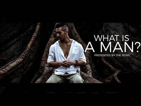 What Is A MAN? | Official Short Film By The Bowl