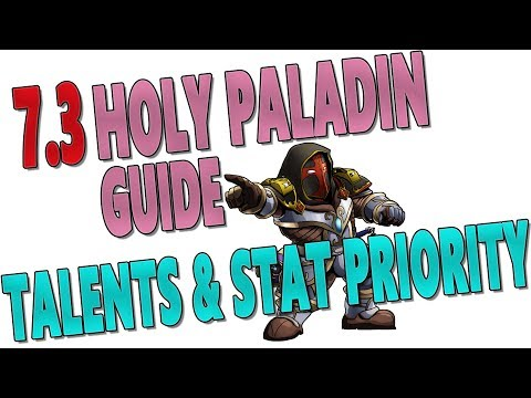 7.3 & 7.3.2 HOLY PALADIN HEALING GUIDE: Talents & Stat Priority (PART 1)